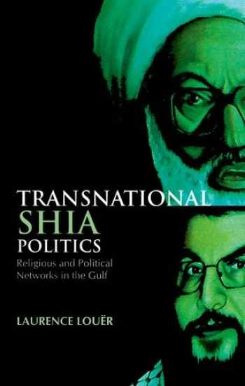 9780199326570-0199326576-Transnational Shia Politics: Religious and Political Networks in the Gulf (Series in Comparative Politcs and International Studies)