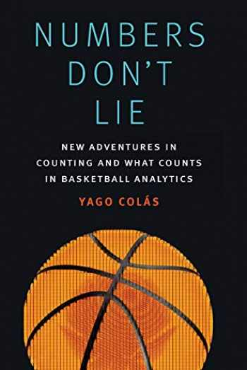 9781496216144-1496216148-Numbers Don't Lie: New Adventures in Counting and What Counts in Basketball Analytics