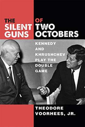 9780472131921-0472131923-The Silent Guns of Two Octobers: Kennedy and Khrushchev Play the Double Game