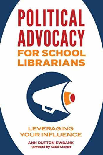 9781440863882-1440863881-Political Advocacy for School Librarians: Leveraging Your Influence