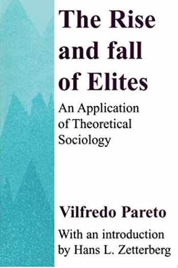 9780887388729-0887388728-The Rise and Fall of Elites: Application of Theoretical Sociology