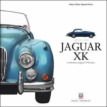 9781787113022-1787113027-Jaguar XK: A Celebration of Jaguar's 1950s Classic (Great Cars)