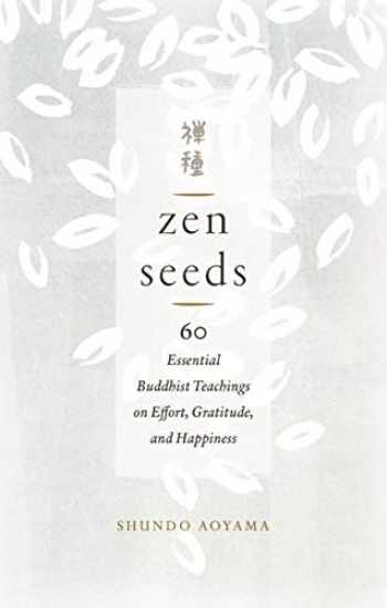 9781611807325-1611807328-Zen Seeds: 60 Essential Buddhist Teachings on Effort, Gratitude, and Happiness