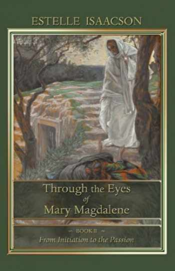 9781597315050-1597315052-Through the Eyes of Mary Magdalene: Book II: From Initiation to the Passion (Volume 2)