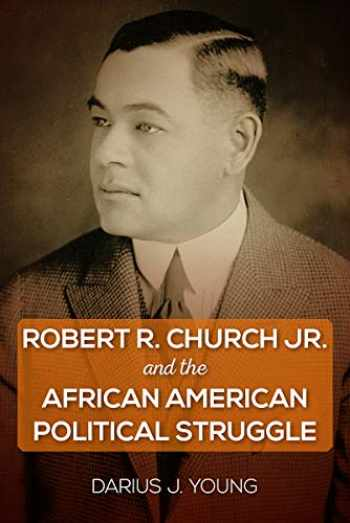 9780813056272-0813056276-Robert R. Church Jr. and the African American Political Struggle