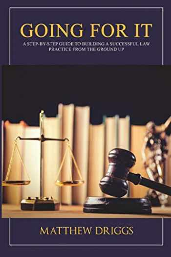 9781798766569-1798766566-Going For It: A Step-by-Step Guide to Building a Successful Law Practice From the Ground Up