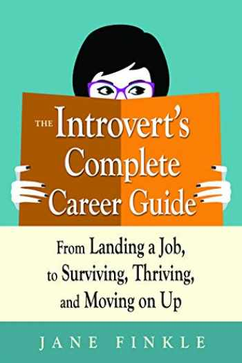 9781632651310-1632651319-The Introvert's Complete Career Guide: From Landing a Job, to Surviving, Thriving, and Moving on Up