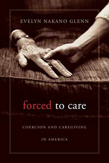 9780674064157-0674064151-Forced to Care: Coercion and Caregiving in America