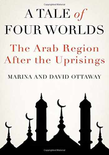 9780190061715-0190061715-A Tale of Four Worlds: The Arab Region After the Uprisings
