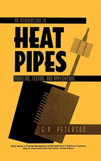 9780471305125-047130512X-An Introduction to Heat Pipes: Modeling, Testing, and Applications
