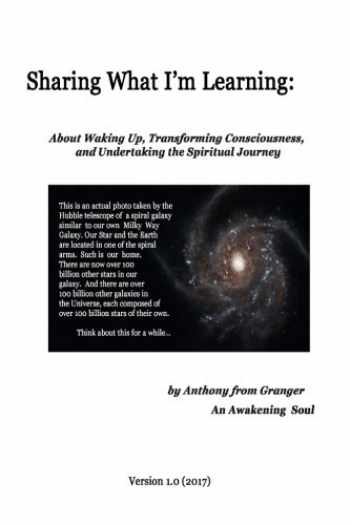 9781545014332-1545014337-Sharing What I'm Learning: About Waking Up, Transforming Consciousness, and Undertaking the Spiritual Journey