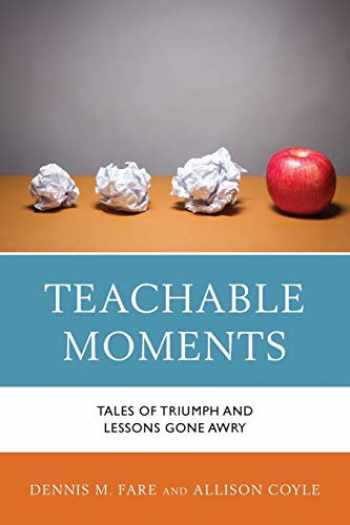 9781475828252-147582825X-Teachable Moments: Tales of Triumph and Lessons Gone Awry