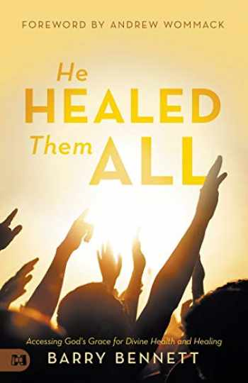 9781680314120-1680314122-He Healed Them All: Accessing God's Grace for Divine Health and Healing