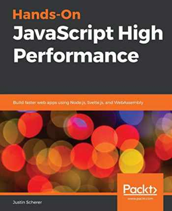 9781838821098-1838821090-Hands-On JavaScript High Performance: Build faster web apps using Node.js, Svelte.js, and WebAssembly