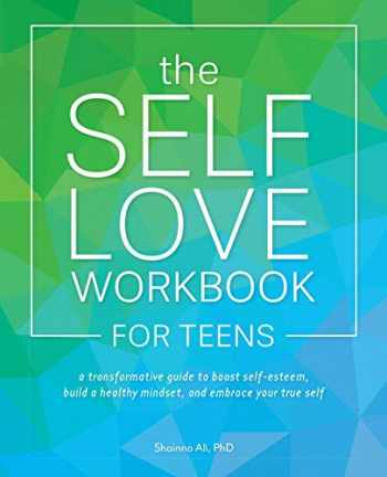 9781646040100-1646040104-The Self-Love Workbook for Teens: A Transformative Guide to Boost Self-Esteem, Build a Healthy Mindset, and Embrace Your True Self