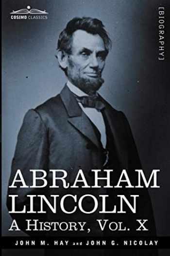9781605206868-1605206865-Abraham Lincoln: A History, Vol.X (in 10 Volumes) (Cosimo Classics)