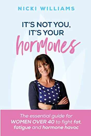 9781910056530-1910056537-It's Not You, It's Your Hormones: The essential guide for women over 40 to fight fat, fatigue and hormone havoc