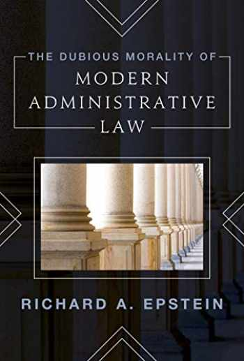 9781538141496-1538141493-The Dubious Morality of Modern Administrative Law