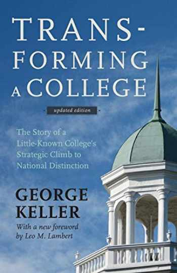 9781421414478-1421414473-Transforming a College: The Story of a Little-Known College's Strategic Climb to National Distinction