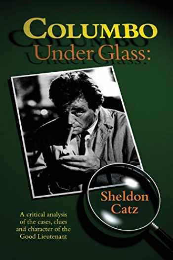 9781593939564-1593939566-Columbo Under Glass: A critical analysis of the cases, clues and character of the Good Lieutenant