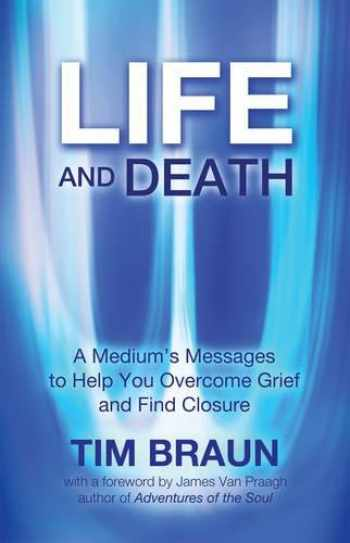 9781844096787-1844096785-Life and Death: A Medium's Messages to Help You Overcome Grief and Find Closure
