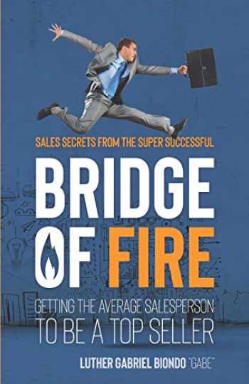 9780578491578-0578491575-Bridge of Fire: Sales Secrets from the Super Successful