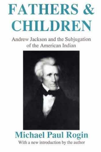 9780887388866-0887388868-Fathers and Children: Andrew Jackson and the Subjugation of the American Indian