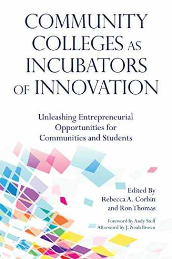 9781620368633-1620368633-Community Colleges as Incubators of Innovation: Unleashing Entrepreneurial Opportunities for Communities and Students (Higher Education)