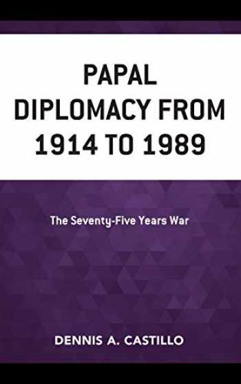 9781498546485-149854648X-Papal Diplomacy from 1914 to 1989: The Seventy-Five Years War