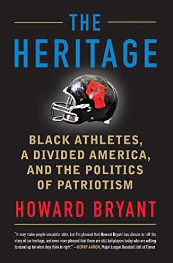 9780807038086-0807038083-The Heritage: Black Athletes, a Divided America, and the Politics of Patriotism