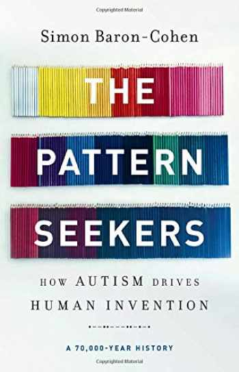 9781541647145-1541647149-The Pattern Seekers: How Autism Drives Human Invention