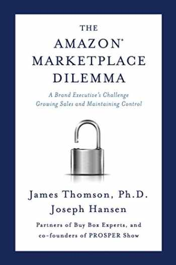 9780998484600-0998484601-Amazon Marketplace Dilemma: A Brand Executive's Challenge Growing Sales and Maintaining Control