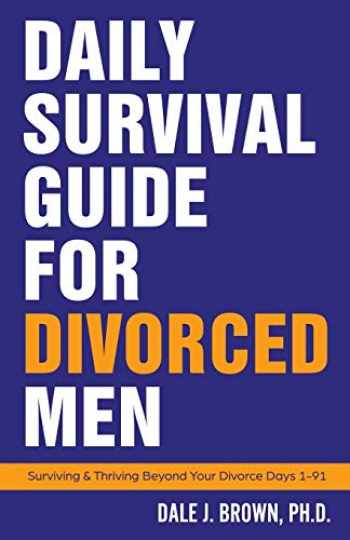 9781732319400-1732319405-Daily Survival Guide for Divorced Men: Surviving & Thriving Beyond Your Divorce: Days 1-91
