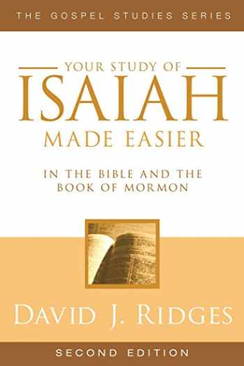 9781599553887-1599553880-Your Study of Isaiah Made Easier in the Bible and the Book of Mormon: In the Bible and Book of Mormon (Gospel Studies Series) (Gospel Studies (Cedar Fort))