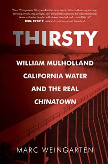 9781947856349-1947856340-Thirsty: William Mulholland, California Water, and the Real Chinatown