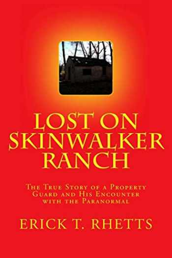 9781502511331-1502511339-Lost on Skinwalker Ranch: The True Story of a Property Guard and His Encounter with the Paranormal