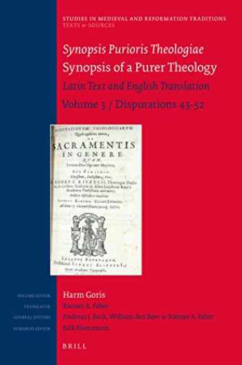 9789004329966-900432996X-Synopsis Purioris Theologiae / Synopsis of a Purer Theology  Latin Text and English Translation: Volume 3, Disputations 43 - 52 (Studies in Medieval and Reformation Traditions / Texts and Sources)