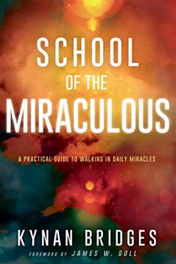 9781641233040-1641233044-School of the Miraculous: A Practical Guide to Walking in Daily Miracles