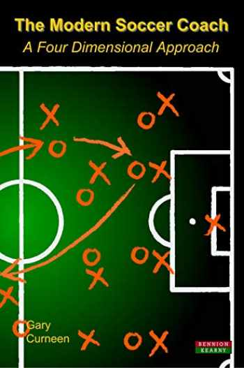 9781909125322-1909125326-The Modern Soccer Coach 2014: A Four Dimensional Approach