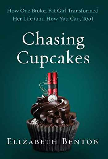 9781544501277-1544501277-Chasing Cupcakes: How One Broke, Fat Girl Transformed Her Life (and How You Can, Too)
