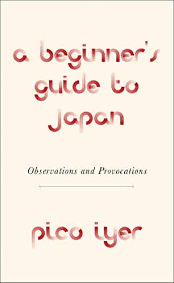 9780451493958-0451493958-A Beginner's Guide to Japan: Observations and Provocations