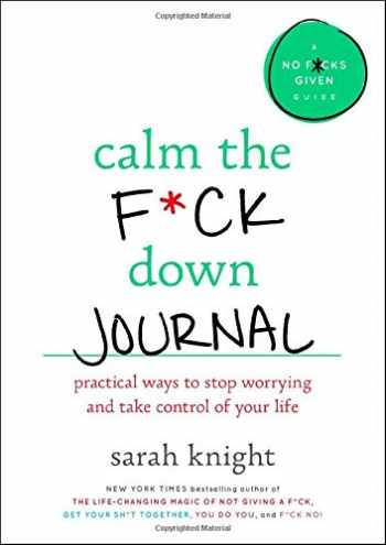 9780316458771-0316458775-Calm the F*ck Down Journal: Practical Ways to Stop Worrying and Take Control of Your Life (A No F*cks Given Guide)
