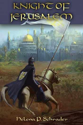 9781627871945-1627871942-Knight of Jerusalem: A Biographical Novel of Balian d'Ibelin