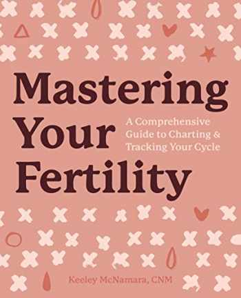 9781641527842-1641527846-Mastering Your Fertility: A Comprehensive Guide to Charting and Tracking Your Cycle