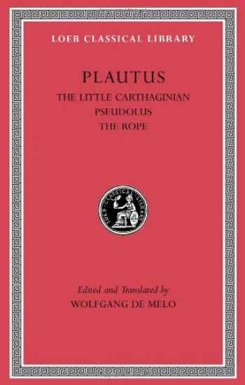 9780674999862-067499986X-The Little Carthaginian. Pseudolus. The Rope (Loeb Classical Library)