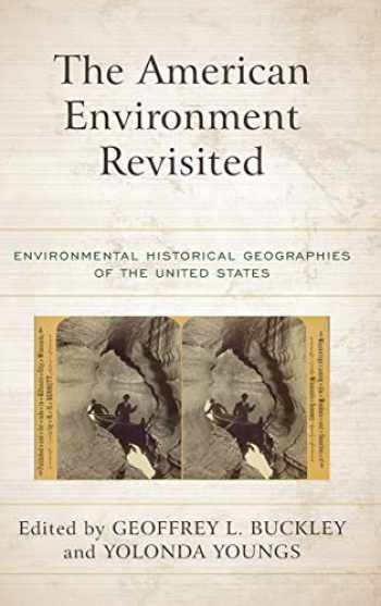 9781442269965-1442269960-The American Environment Revisited: Environmental Historical Geographies of the United States