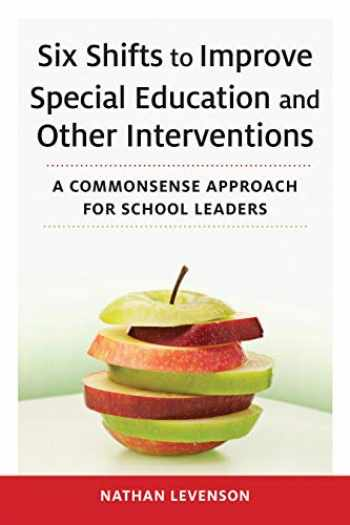 9781682534793-1682534790-Six Shifts to Improve Special Education and Other Interventions: A Commonsense Approach for School Leaders