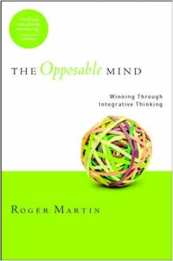 9781422139776-1422139778-The Opposable Mind: How Successful Leaders Win Through Integrative Thinking