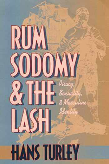 9780814782248-0814782248-Rum, Sodomy and the Lash: Piracy, Sexuality, and Masculine Identity