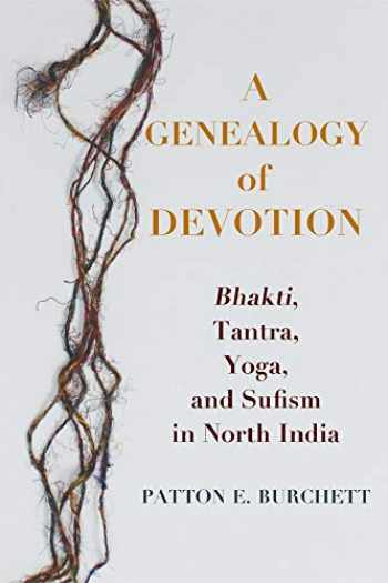 9780231190329-0231190328-A Genealogy of Devotion: Bhakti, Tantra, Yoga, and Sufism in North India